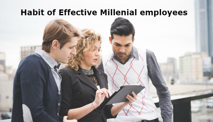 10 Habits of Effective Millennial Employeess
