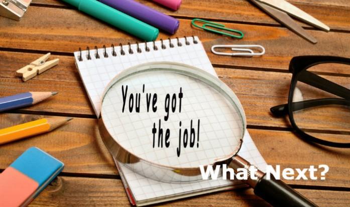 You got the Job ... what should you do next?